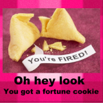 fortune cookie with message saying you're fired