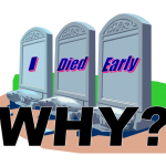 graphic of three headstones saying I Died Early - Why?