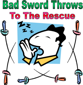 graphic of yawning dude and swords with word bad sword throws to the rescue