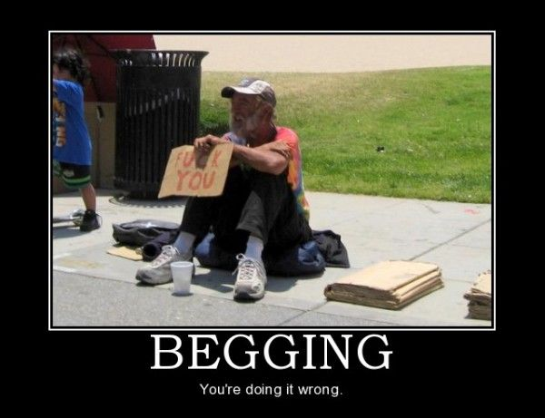 demotivational pictures begging, you're doing it all wrong